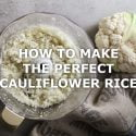 how to make the perfect cauliflower rice