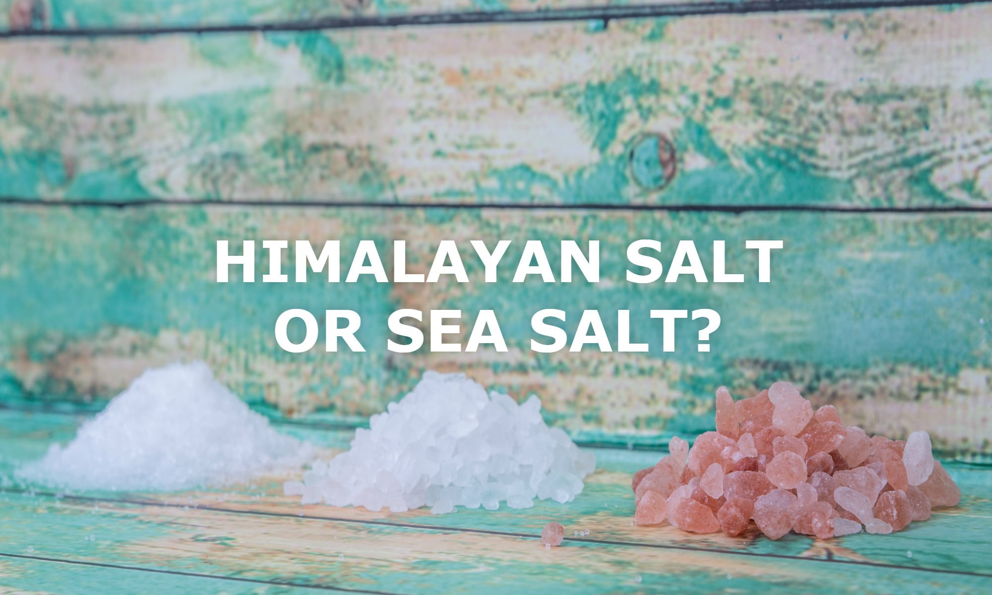 Himalayan Salt Or Sea Salt?