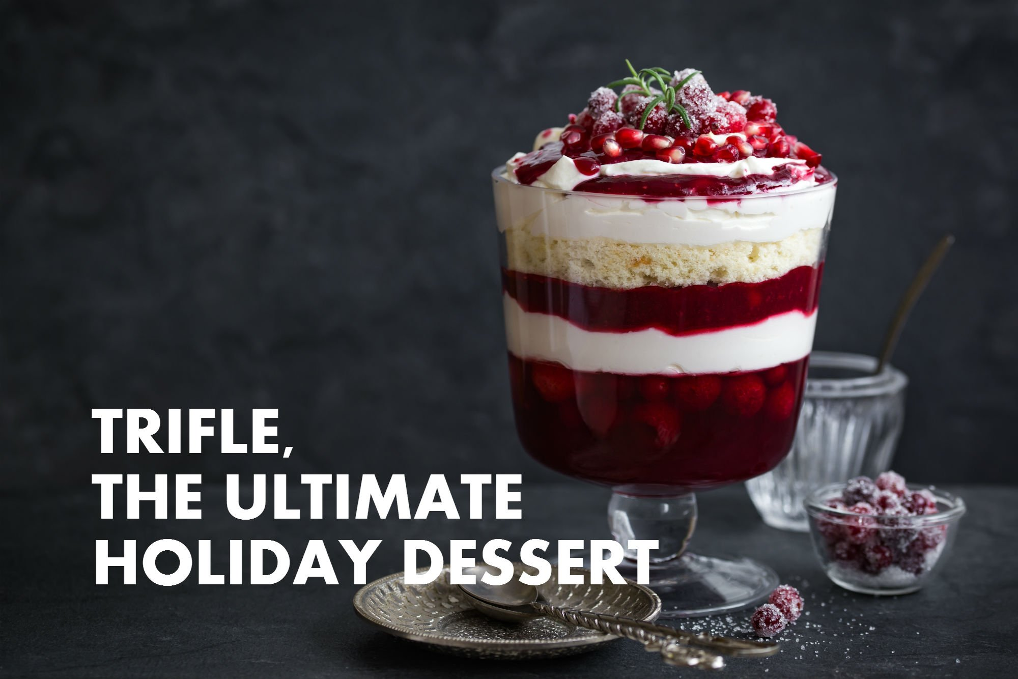Trifle, The Ultimate Holiday Dessert