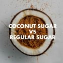 COCONUT SUGAR VS REGULAR SUGAR
